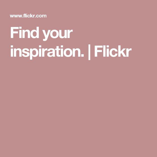 Find your inspiration. | Flickr