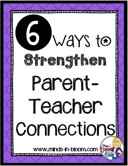 6 Ways to Strengthen Parent-Teacher Connections - great tips on this post and a freebie too!