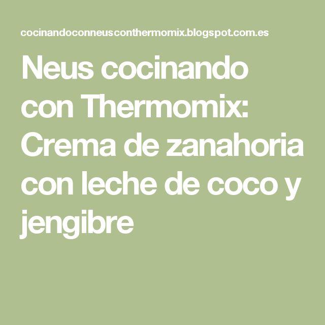 Neus cocinando con Thermomix: Crema de zanahoria con leche de coco y jengibre