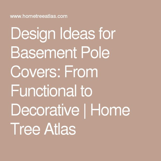 Design Ideas For Basement Pole Covers: From Functional To Decorative