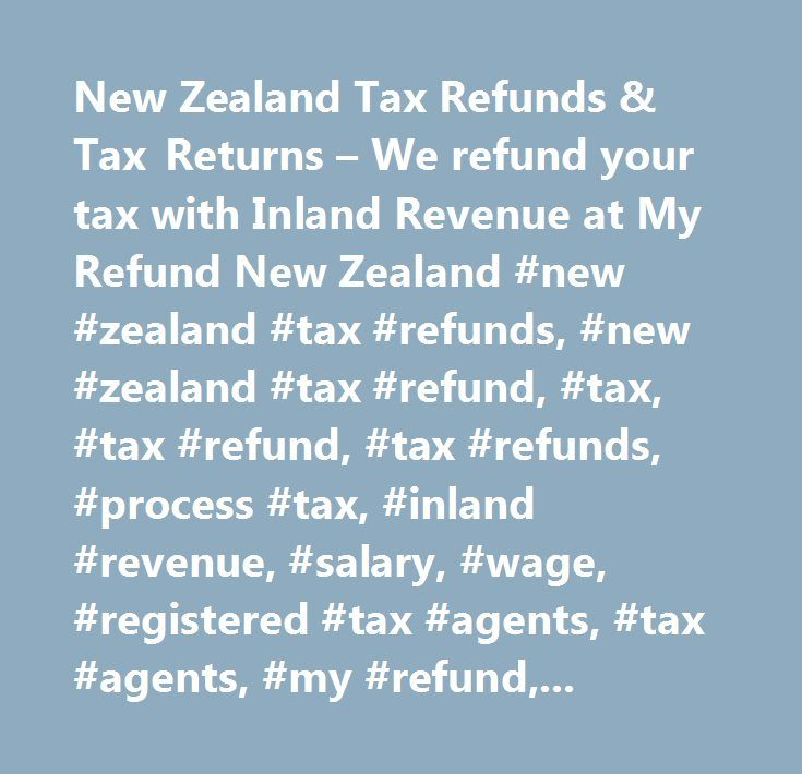 New Zealand Tax Refunds & Tax Returns – We refund your tax with Inland Revenue at My Refund New Zealand #new #zealand #tax #refunds, #new #zealand #tax #refund, #tax, #tax #refund, #tax #refunds, #process #tax, #inland #revenue, #salary, #wage, #registered #tax #agents, #tax #agents, #my #refund, #registered #tax #agent, #tax #agent, #new #zealand, #tax #returns, #tax #return #services, #tax #return, #process #income #tax #refunds, #new #zealand #tax #return #services…