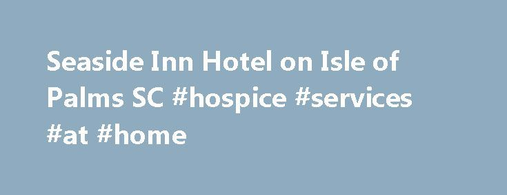 Seaside Inn Hotel on Isle of Palms SC #hospice #services #at #home http://hotel.remmont.com/seaside-inn-hotel-on-isle-of-palms-sc-hospice-services-at-home/ #seaside motels # Welcome to The Seaside Inn, the ONLY Oceanfront hotel on the Isle of Palms, SC! Stay with us at our recently renovated Oceanfront hotel. Our pool, pool deck, sun deck and beach access are all awaiting your visit! Seaside Inn is the only hotel located Oceanfront on Isle of Palms. Steps from […]