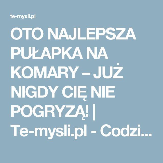 OTO NAJLEPSZA PUŁAPKA NA KOMARY – JUŻ NIGDY CIĘ NIE POGRYZĄ! | Te-mysli.pl - Codzienna porcja emocji, rozrywki, historii które wzruszają
