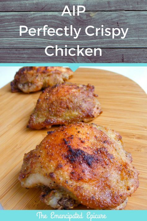 Perfectly Crispy Chicken. AIP Recipe. (Paleo Autoimmune Protocol.) These chicken thighs are ridiculously simple and delicious.
