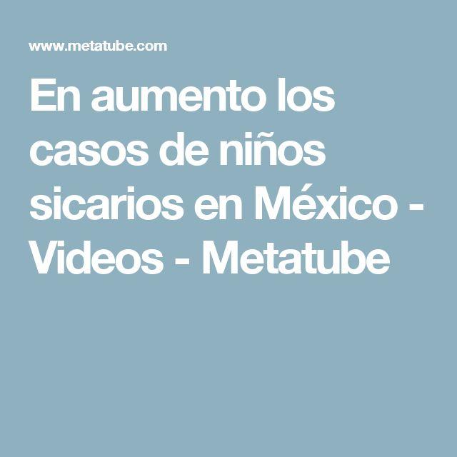 En aumento los casos de niños sicarios en México - Videos - Metatube
