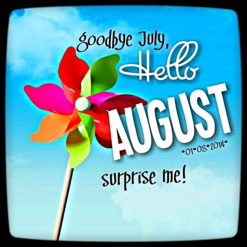 Goodbye July, Hello August, Surprise Me! August Hello August August Quotesu2026