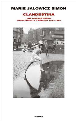 Marie Jalowicz Simon, Clandestina. Una giovane donna sopravvissuta a Berlino 1940-1945, Supercoralli - DISPONIBILE ANCHE IN EBOOK