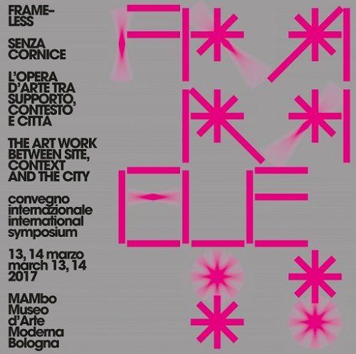 FRAMELESS/Senza cornice il 13 e 14 marzo il convegno internazionale a MAMbo