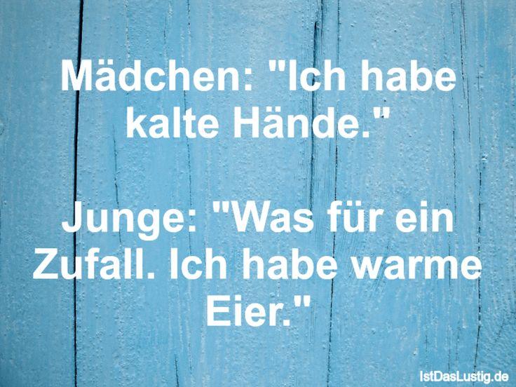 """Mädchen: """"Ich habe kalte Hände.""""  Junge: """"Was für ein Zufall. Ich habe warme Eier."""" ... gefunden auf https://www.istdaslustig.de/spruch/3804 #lustig #sprüche #fun #spass"""
