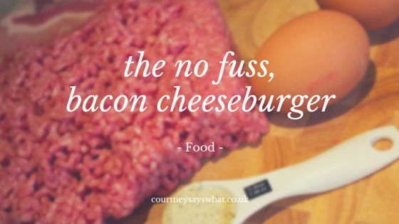 The No Fuss, Bacon Cheeseburger Recipe | Courtney Says What