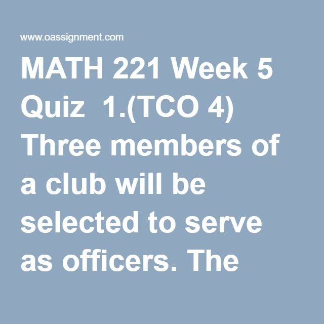 MATH 221 Week 5 Quiz  1.(TCO 4) Three members of a club will be selected to serve as officers. The first person selected will be president, the second person will be vice-president and the third will be secretary/treasurer. How many ways can these officers be selected if there are 30 club members?  2. (TCO 4) Which of the following cannot be a probability?  3. (TCO 4) List the sample space of rolling a 6 sided die.  4. (TCO 4) What is the probability of choosing a queen on the 2nd draw if…