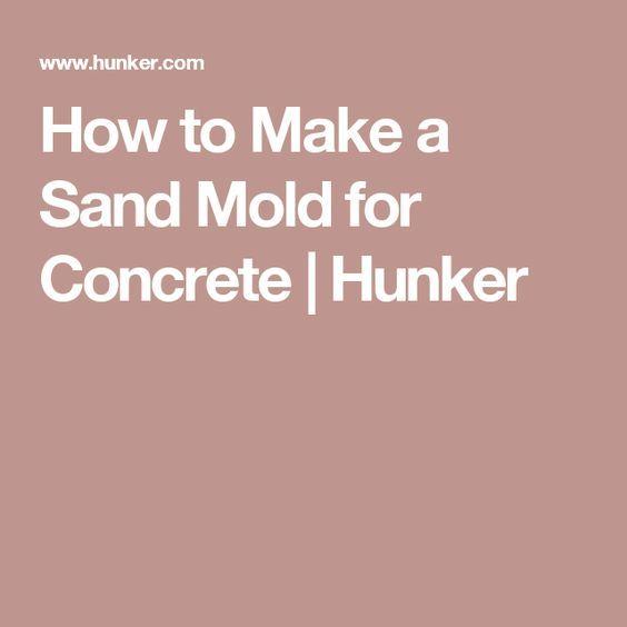 How to Make a Sand Mold for Concrete | Hunker