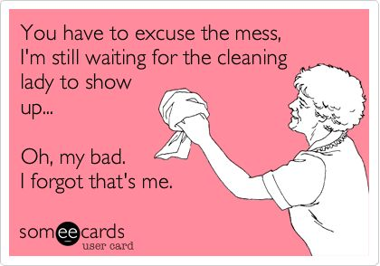 You have to excuse the mess, I'm still waiting for the cleaning lady to show up... Oh, my bad. I forgot that's me. #Funny