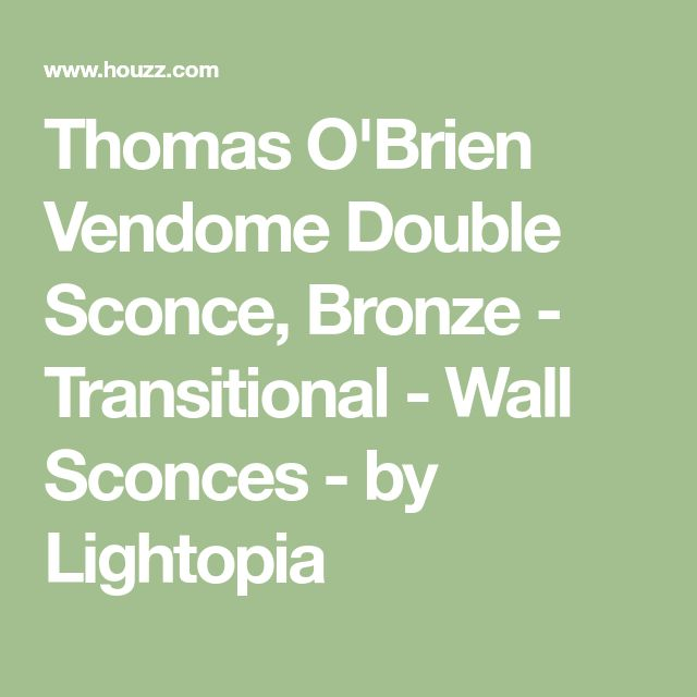 Thomas O'Brien Vendome Double Sconce, Bronze - Transitional - Wall Sconces - by Lightopia