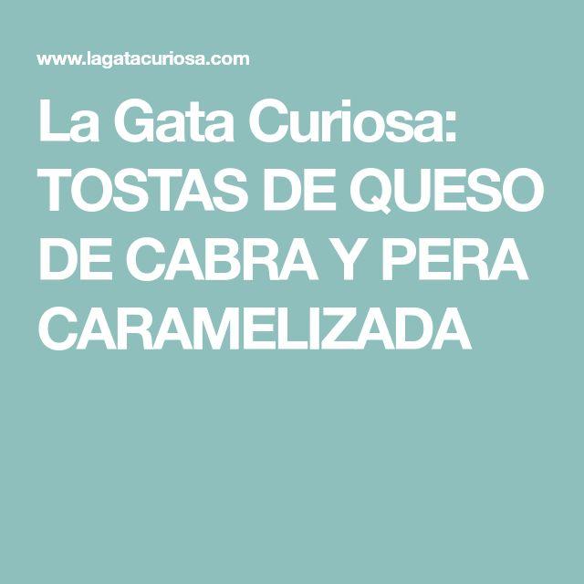 La Gata Curiosa: TOSTAS DE QUESO DE CABRA Y PERA CARAMELIZADA
