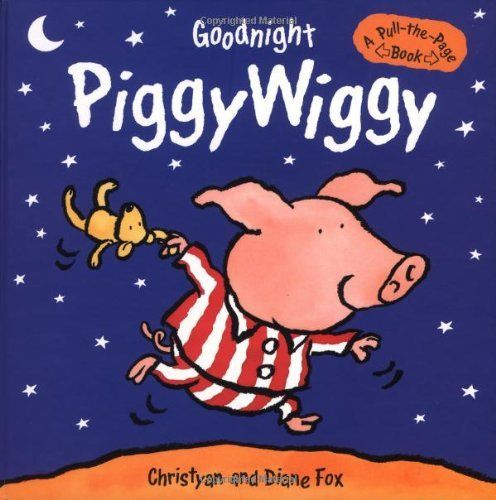 Goodnight Piggywiggy: A Pull-the-Page book by Diane Fox, http://www.amazon.com/dp/1929766068/ref=cm_sw_r_pi_dp_Durusb1T3KVHG