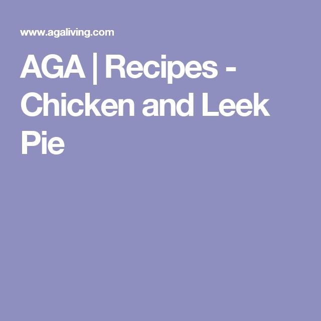 AGA | Recipes - Chicken and Leek Pie