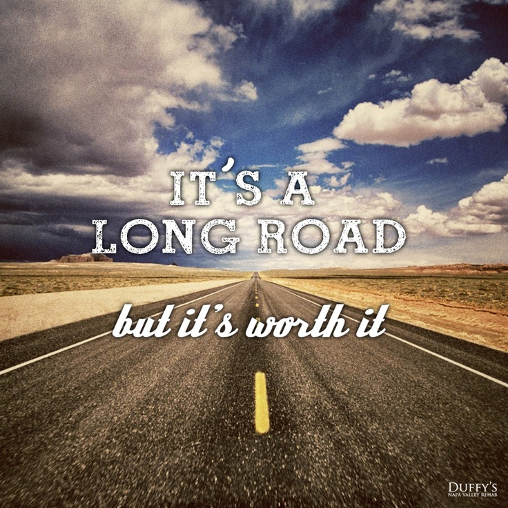 It's a long road, but it's worth it.
