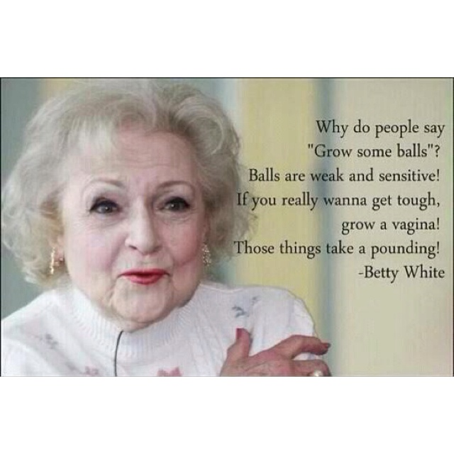 Grow a vagina!Words Of Wisdom, Laugh, Quotes, Betty White, True, Funny Stuff, Humor, Things, Funnystuff