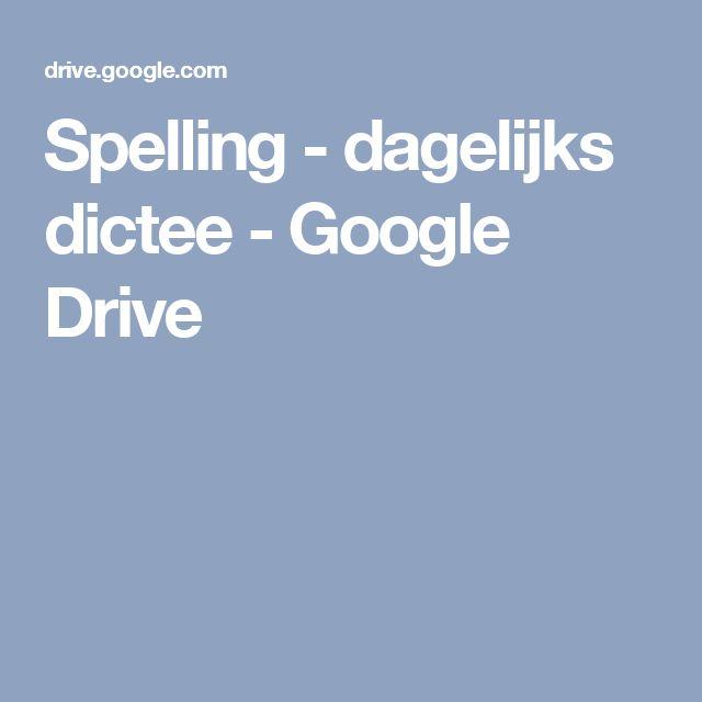Spelling - dagelijks dictee - Google Drive