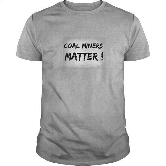 Coal miners Matter! Shirt - #transesophageal echocardiogram #mens shirt. ORDER NOW => https://www.sunfrog.com/Political/Coal-miners-Matter-Shirt-Sports-Grey-Guys.html?60505