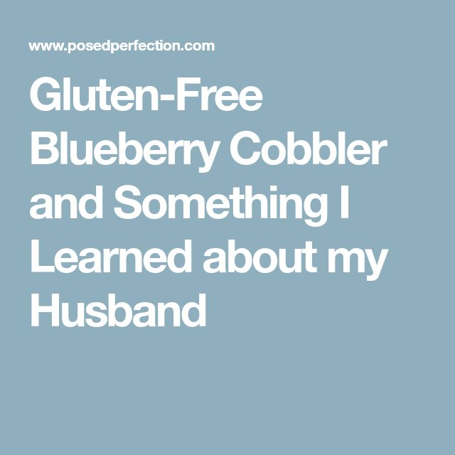 Gluten-Free Blueberry Cobbler and Something I Learned about my Husband