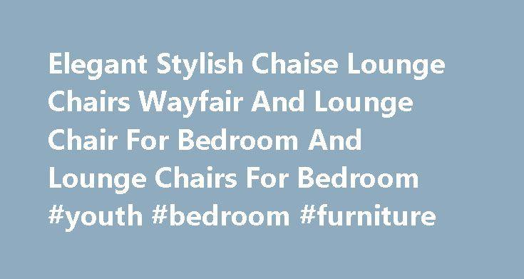Elegant Stylish Chaise Lounge Chairs Wayfair And Lounge Chair For Bedroom And Lounge Chairs For Bedroom #youth #bedroom #furniture http://bedroom.remmont.com/elegant-stylish-chaise-lounge-chairs-wayfair-and-lounge-chair-for-bedroom-and-lounge-chairs-for-bedroom-youth-bedroom-furniture/  #bedroom lounge chairs # Elegant Stylish Chaise Lounge Chairs Wayfair And Lounge Chair For Bedroom And Lounge Chairs For Bedroom Elegant Stylish Chaise Lounge Chairs Wayfair And Lounge Chair For Bedroom And…