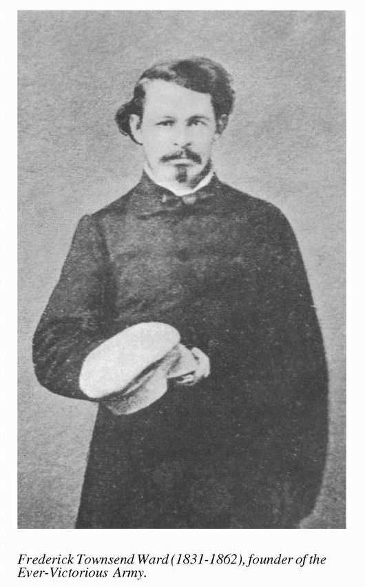 Frederick Townsend Ward (1831-1862), was an American sailor and soldier of fortune famous for his military victories for Imperial China during the Taiping Rebellion.