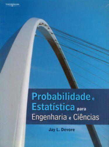 Livro Probabilidade E Estatistica Para Engenharia – Devore, Jay L. – ISBN: 852210459X