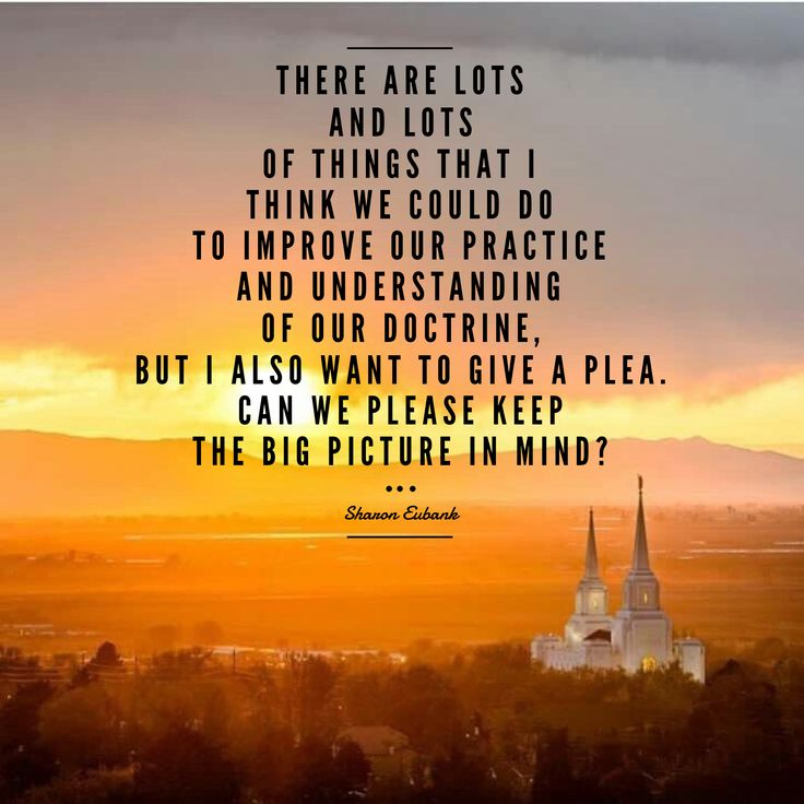 #ldsquotes #lds culture vs doctrine There are lots and lots of things that I think we could do to improve our practice and understanding of our doctrine. But I also want to give a plea, can we please keep the big picture in mind? Sharon Eubank fair Mormon talk