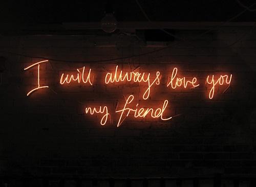 I will always love you my friend | neon