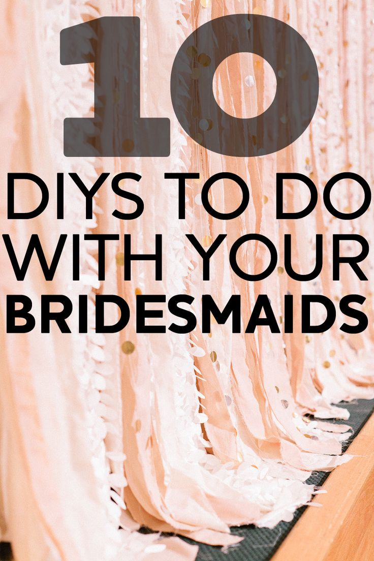 10 DIYs to do with your bridesmaids! SOOOO wish I could get some help with all my projects!!!