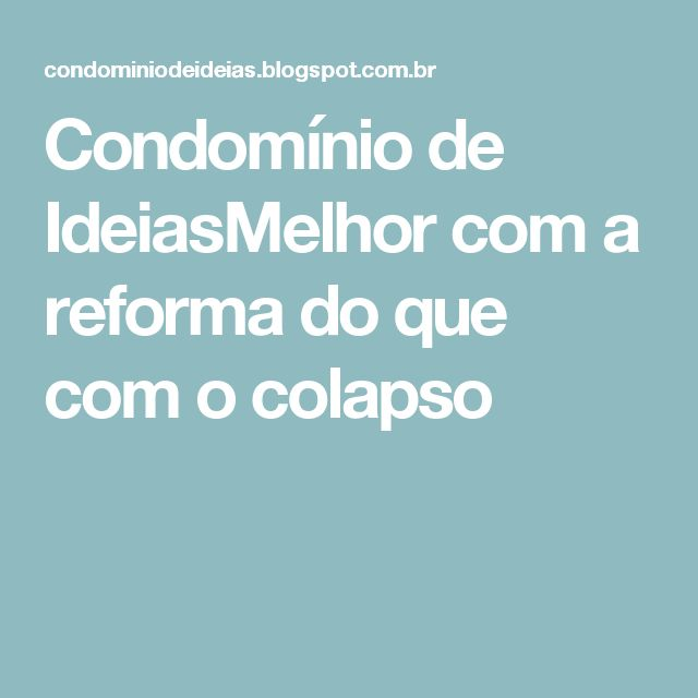 Condomínio de IdeiasMelhor com a reforma do que com o colapso