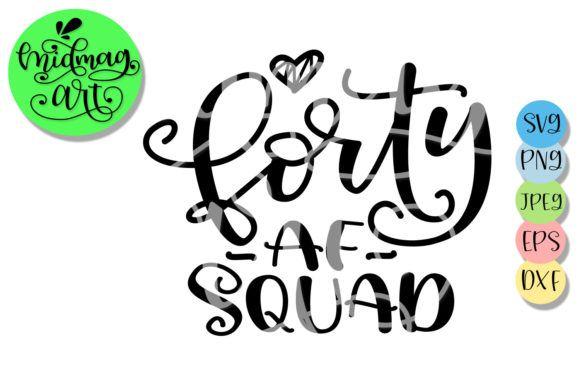 Download Free Forty Af Squad Svg 40th Birthday Svg 40th Birthday Svg Squad SVG Cut Files