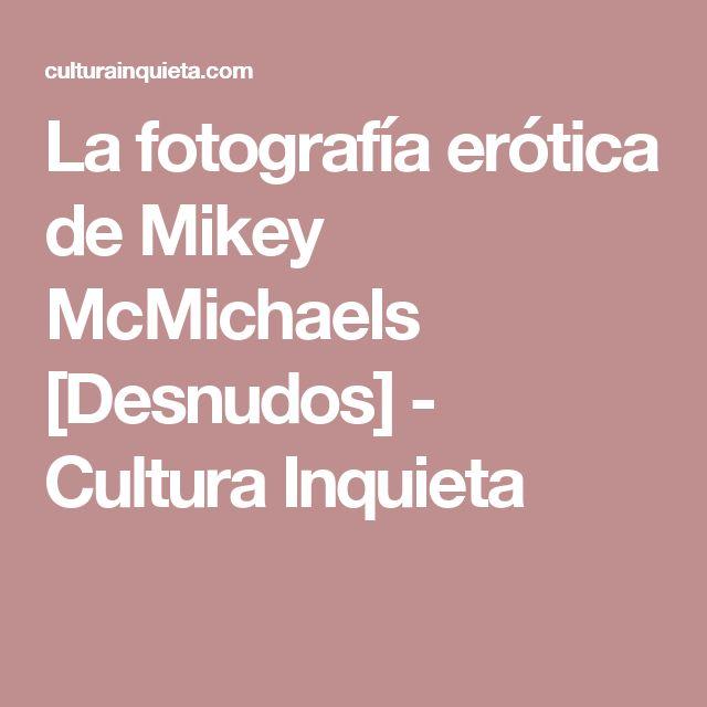 La fotografía erótica de Mikey McMichaels [Desnudos] - Cultura Inquieta