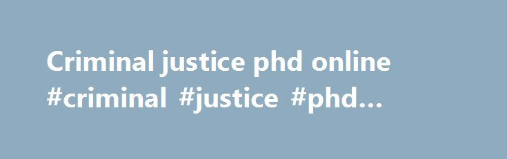 Criminal justice phd online #criminal #justice #phd #online http://virginia-beach.remmont.com/criminal-justice-phd-online-criminal-justice-phd-online/  # Degrees Ph.D. Admission Requirements Requirements for Admission Consideration For consideration to admission in the doctoral program, applicants must fulfill these requirements: A baccalaureate degree from an accredited college or university A 3.5 GPA or higher for the final two years of undergraduate study or a 3.5 GPA or higher for all…