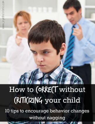 How to correct without criticizing, 10 ways to encourage behavior changes without nagging (with tips from my son!)!)