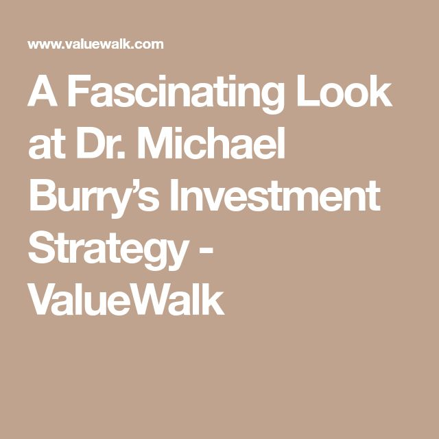 A Fascinating Look at Dr. Michael Burry's Investment Strategy - ValueWalk