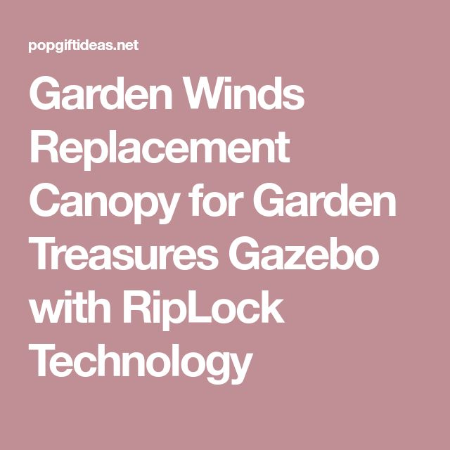 Garden Winds Replacement Canopy for Garden Treasures Gazebo with RipLock Technology