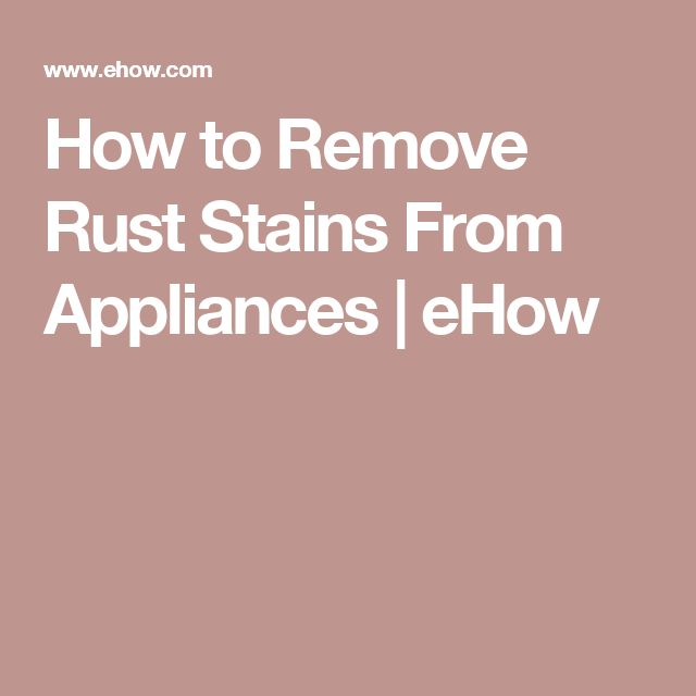 How to Remove Rust Stains From Appliances | eHow