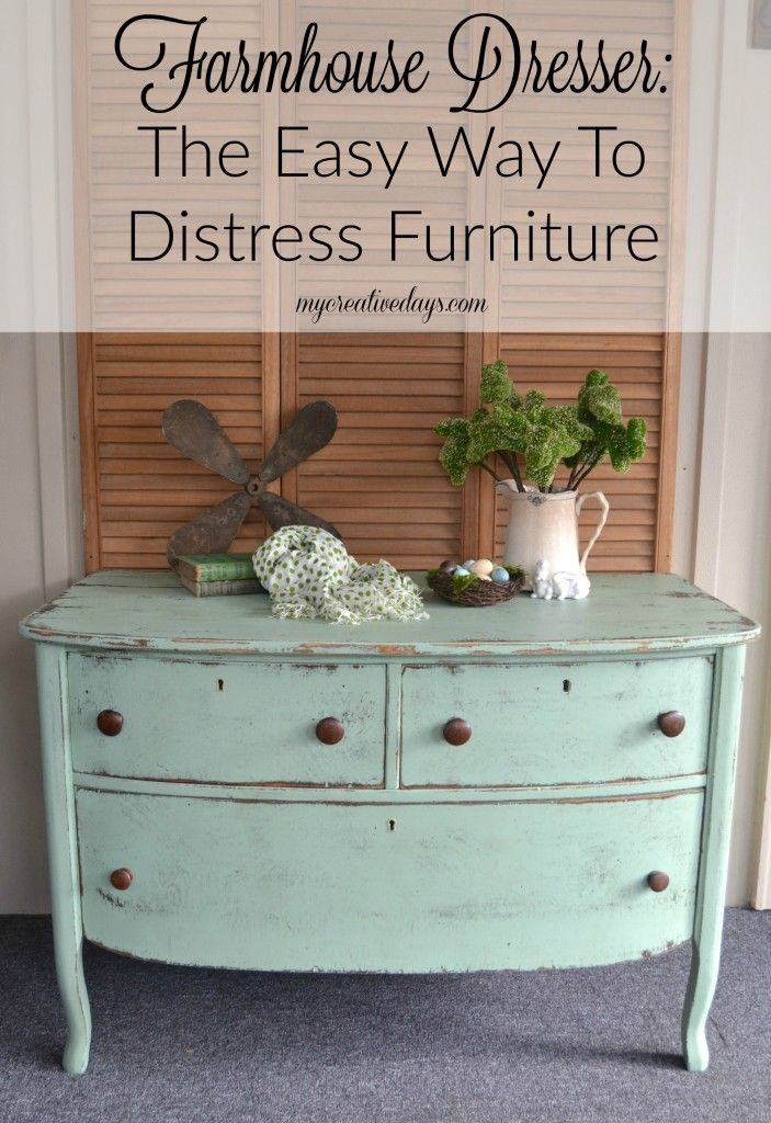 mycreativedays: Farmhouse Dresser: The Easy Way To Distress Furniture