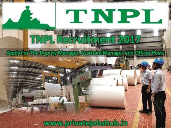 Tamil Nadu Newsprint and Papers Limited has broadcasted a job advertisement as TNPL Recruitment. To fill up 10 vacant positions of Deputy Manager, Assistant Manager and Officer, organization has invited offline application form.   http://www.privatejobshub.in/2012/04/tnpl-recruitment-2012-application-form.html