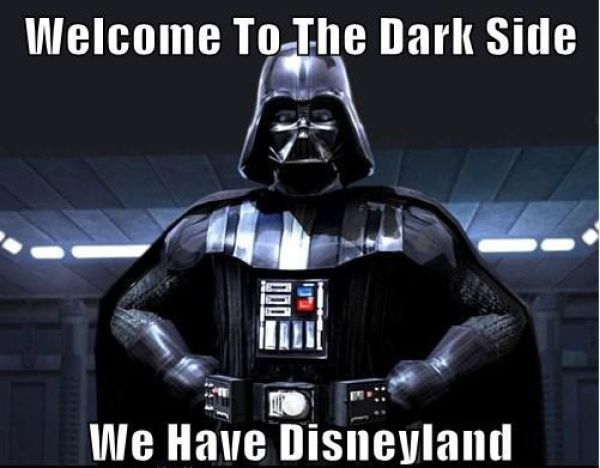 Welcome to the dark side, we have Disneyland.