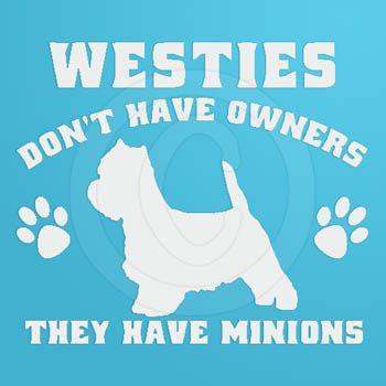 westies minions...truer words never spoken!!!!!!!!