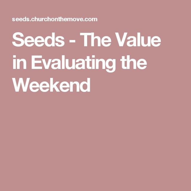 Seeds - The Value in Evaluating the Weekend