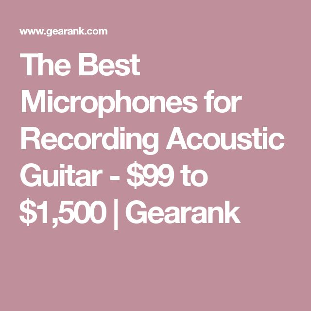 The Best Microphones for Recording Acoustic Guitar - $99 to $1,500   Gearank