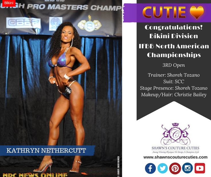 Cutie Love for Kathryn Nethercutt: Congrats for IFBB North American Championships Bikini Division win 3RD Open.  Trainer & Stage Presence - Shoreh Tozano, Suit - SCC, and Hair/Makeup - Christie Bailey.  Awesome Job!