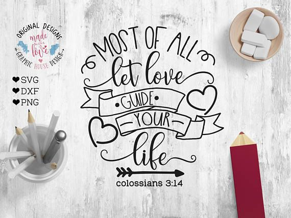 Faith svg file, scripture svg file, bible verse svg Most of All Let Love Guide Your Life Cut File and Printable (: