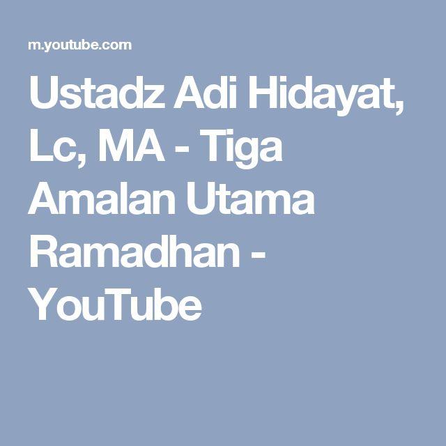 Ustadz Adi Hidayat, Lc, MA - Tiga Amalan Utama Ramadhan - YouTube