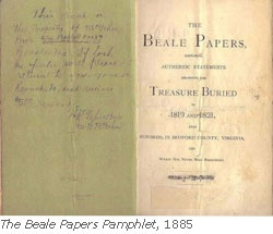 THE BEALE CIPHERS - The pamphlet describes three numerical ciphers, one of which allegedly gives the location of a buried treasure of gold and silver estimated to be worth over 30 million. The other two cipher texts allegedly describe the contents of the treasure, and a list of names of the treasure's owners and their next of kin.